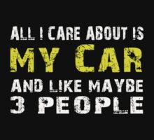 All I Care about is My Car and like maybe 3 people - T-shirts & Hoodies by lovelyarts