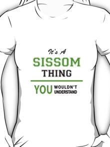 It's a SISSOM thing, you wouldn't understand !! T-Shirt