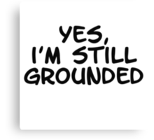 Yes, I'm still grounded Canvas Print