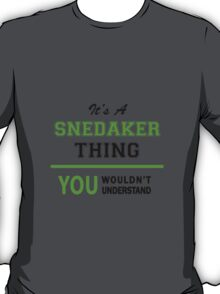 It's a SNEDAKER thing, you wouldn't understand !! T-Shirt