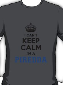 I cant keep calm Im a PIREDDA T-Shirt