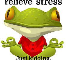 I do yoga to relieve stress Just kidding, I drink by evahhamilton