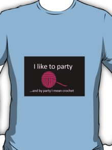 I like to part and by party I mean crochet T-Shirt