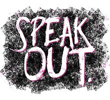 SPEAK OUT by noondaydesign