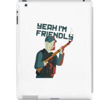 DayZ - Yeah I'm Friendly iPad Case/Skin