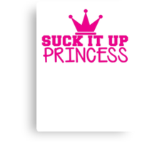 SUCK it up PRINCESS with royal crown Canvas Print