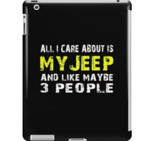 All I Care about is My Jeep and like maybe 3 people - T-shirts & Hoodies iPad Case/Skin