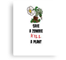 Save Zombies, kill plants. Canvas Print