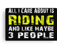 All I Care about is Riding and like maybe 3 people - T-shirts & Hoodies Canvas Print