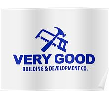 Very Good Building and Development Co. shirt sticker mug Poster