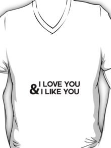I love you & I like you T-Shirt