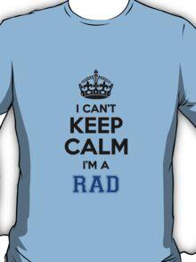 I cant keep calm Im a RAD T-Shirt