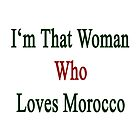 I'm That Woman Who Loves Morocco  by supernova23