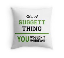 It's a SUGGETT thing, you wouldn't understand !! Throw Pillow