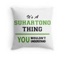 It's a SUHARTONO thing, you wouldn't understand !! Throw Pillow