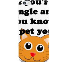 If you're single and you  know it pet your CAT iPhone Case/Skin