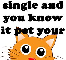 If you're single and you  know it pet your CAT by evahhamilton