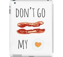 Don't Go Bacon My Heart iPad Case/Skin