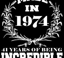 Made in 1974... 41 Years of being Incredible by fancytees