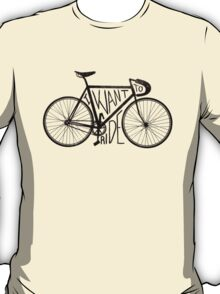 I want to ride T-Shirt