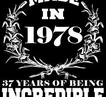 Made in 1978... 37 Years of being Incredible by fancytees