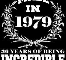 Made in 1979... 36 Years of being Incredible by fancytees