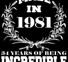Made in 1981... 34 Years of being Incredible by fancytees