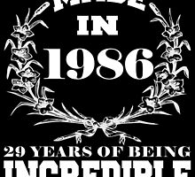Made in 1986... 29 Years of being Incredible by fancytees