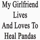 My Girlfriend Lives And Loves To Heal Pandas  by supernova23