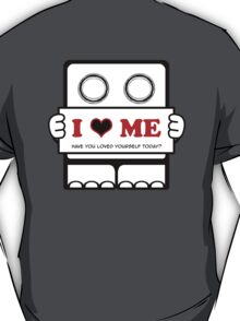 I Love Me - Have You Loved Yourself Today? T-Shirt