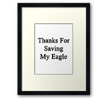 Thanks For Saving My Eagle  Framed Print