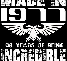 Made in 1977... 38 Years of being Incredible by fancytees