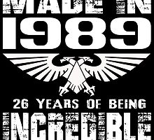 Made in 1989... 26 Years of being Incredible by fancytees