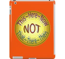 THIS ~ HERE ~ NOW iPad Case/Skin