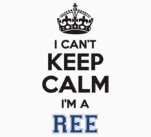 I cant keep calm Im a REE by icant