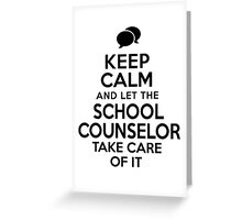 Must-Have 'Keep Calm and Let The School Counselor Take Care of It' T-shirts, Hoodies, Accessories and Gifts Greeting Card