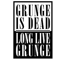 Grunge Is Dead, Long Live Grunge (flat) Photographic Print