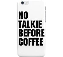 No Talkie Before Coffee  iPhone Case/Skin