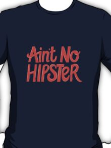 Ain't No Hipster T-Shirt