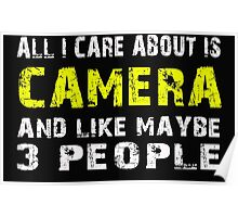 All I Care about is CAMERA and like maybe 3 people - T-shirts & Hoodies Poster