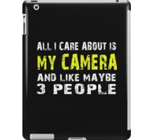 All I Care about is MY CAMERA and like maybe 3 people - T-shirts & Hoodies iPad Case/Skin
