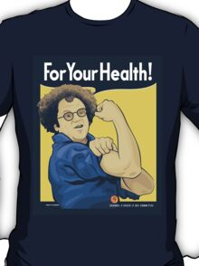 For Your Health! T-Shirt