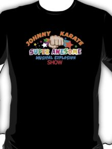 johnny karate super awesome musical explosion show T-Shirt