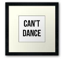 Can't dance Framed Print
