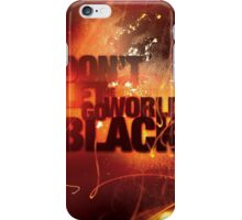 Don't Let The World Go Black iPhone Case/Skin
