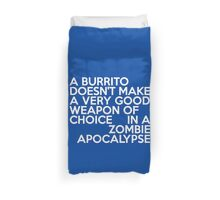 A burrito doesn't make a very good weapon of choice in a Zombie Apocalypse Duvet Cover