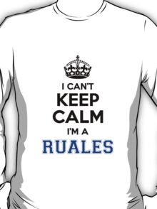 I cant keep calm Im a RUALES T-Shirt