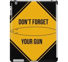 Don't forget your gun. iPad Case/Skin
