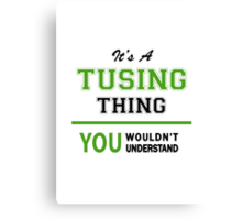 It's a TUSING thing, you wouldn't understand !! Canvas Print