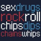 Sex Drugs Rock Roll Chips Dips Chains Whips by Kicksaus